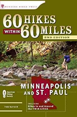 60 Hikes Within 60 Miles: Minneapolis and St. Paul: Includes Hikes in and Around the Twin Cities 9780897325998