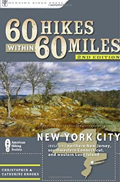 60 Hikes Within 60 Miles: New York City: Including Northern New Jersey, Western Long Island, and Southwestern Connecticut 9780897329828