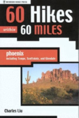 60 Hikes Within 60 Miles: Phoenix: Including Tempe, Scottsdale, and Glendale 9780897325936