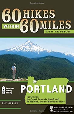 60 Hikes Within 60 Miles: Portland: Includes the Coast, Mounts Hood and St. Helens, and the Columbia River Gorge 9780897328814