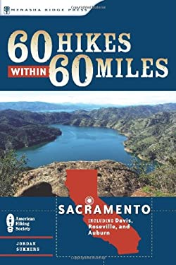 60 Hikes Within 60 Miles: Sacramento: Including Davis, Roseville, and Auburn 9780897325561