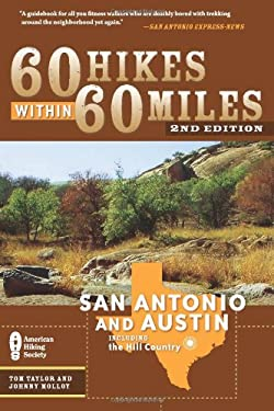 60 Hikes Within 60 Miles: San Antonio & Austin: Including the Hill Country 9780897325332