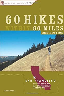 60 Hikes Within 60 Miles: San Francisco: Includes North Bay, East Bay, Peninsula, and South Bay 9780897329729