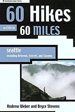 60 Hikes Within 60 Miles: Seattle: Including Bellevue, Everett, and Tacoma 9780897326100