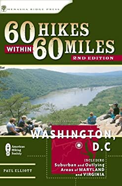 60 Hikes Within 60 Miles: Washington, DC: Including Suburban and Outlying Areas of Maryland and Virginia 9780897325554
