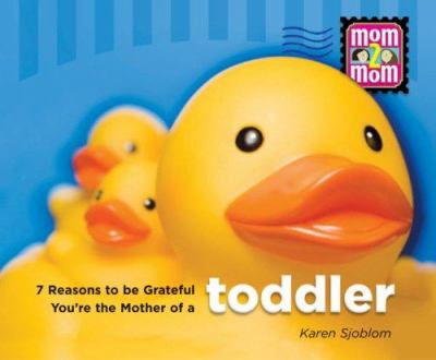 7 Reasons to Be Grateful You're the Mother of a Toddler 9780892216529