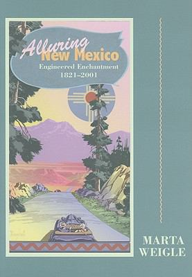 Alluring New Mexico: Engineered Enchantment, 1821-2001 9780890135730
