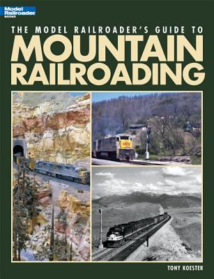 The Model Railroader's Guide to Mountain Railroading 9780890248157