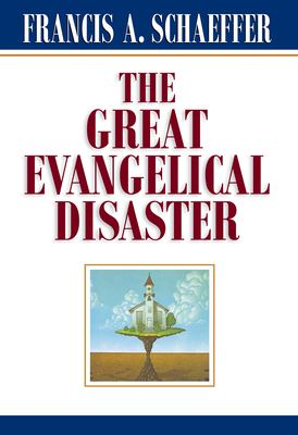The Great Evangelical Disaster 9780891073086