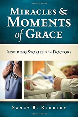 Miracles & Moments of Grace: Inspiring Stories from Doctors 9780891121107