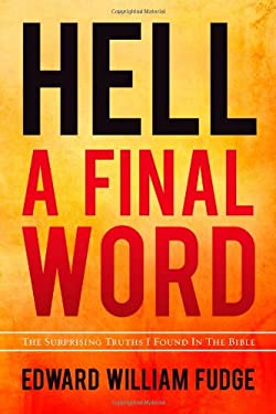Hell A Final Word: The Surprising Truths I Found in the Bible 9780891121497