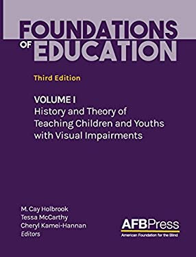 Foundations of Education: Volume I: History and Theory of Teaching Children and Youths with Visual Impairments