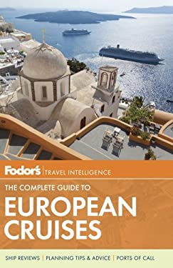Fodor's the Complete Guide to European Cruises: A Cruise Lover's Guide to Selecting the Right Trip, with All the Best Ports of Call 9780891419303