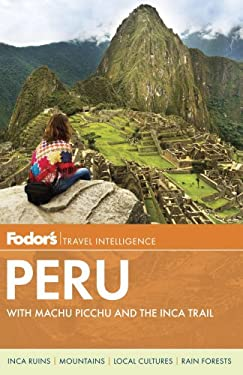 Fodor's Peru: With Machu Picchu, the Inca Trail, and Side Trips to Bolivia 9780891419457