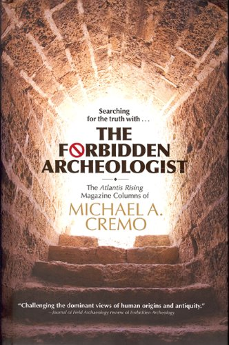 The Forbidden Archeologist: The Atlantis Rising Columns of Michael A. Cremo 9780892133376