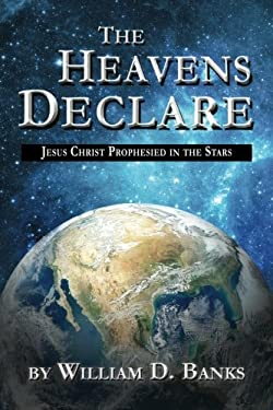The Heavens Declare: Jesus Christ Prophesied in the Stars