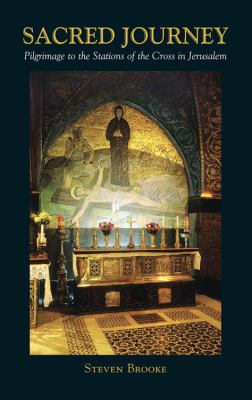 Sacred Journey: A Pilgrimage to the Stations of the Cross in Jerusalem 9780892541638