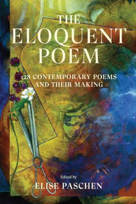 The Eloquent Poem: 128 Contemporary Poems and Their Making