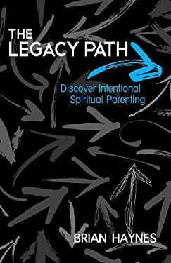 The Legacy Path: Discover Intentional Spiritual Parenting 9780892656349