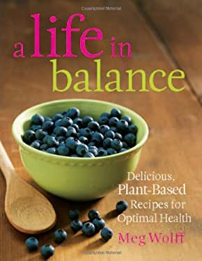 A Life in Balance: Delicious, Plant-Based Recipes for Optimal Health 9780892729067