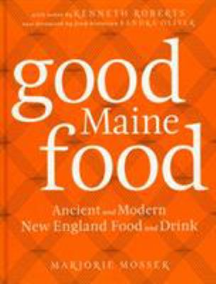 Good Maine Food: Ancient and Modern New England Food & Drink 9780892729111