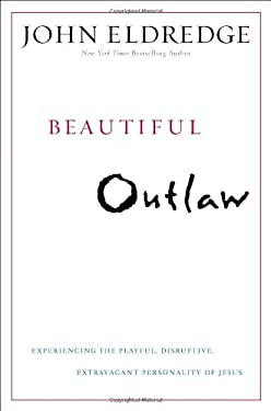 Beautiful Outlaw: Experiencing the Playful, Disruptive, Extravagant Personality of Jesus 9780892960880
