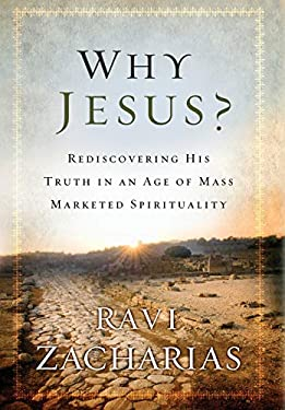 Why Jesus?: Rediscovering His Truth in an Age of Mass Marketed Spirituality 9780892963195