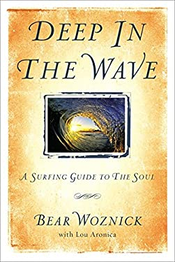 Deep in the Wave: A Surfing Guide to the Soul 9780892968299