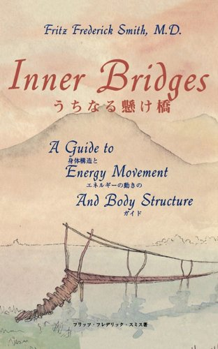 Inner Bridges: A Guide to Energy Movement and Body Structure 9780893345037