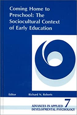 Coming Home to Preschool: The Sociocultural Context of Early Education 9780893918750