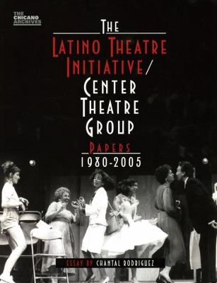 The Latino Theatre Initiative/Center Theatre Group Papers, 1980-2005 9780895511430