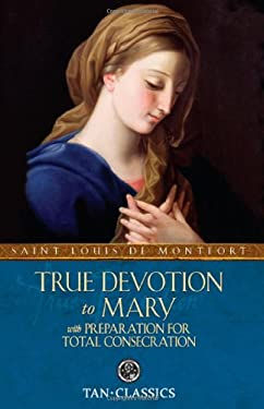 True Devotion to Mary: With Preparation for Total Consecration 9780895551542