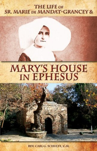 The Life of Sr. Marie de Mandat-Grancey & Mary's House in Ephesus 9780895558701