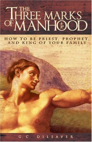 The Three Marks of Manhood: How to Be Priest, Prophet and King of Your Family 9780895559043