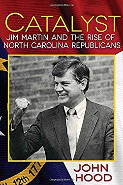 Catalyst: Jim Martin and the Rise of North Carolina Republicans