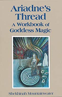 Ariadne's Thread: A Workbook of Goddess Magic 9780895944757