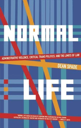 Normal Life: Administrative Violence, Critical Trans Politics, and the Limits of Law 9780896087965