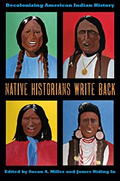 Native Historians Write Back: Decolonizing American Indian History 9780896726994