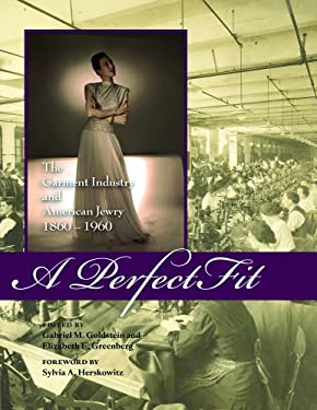 A Perfect Fit: The Garment Industry and American Jewry, 1860-1960 9780896727359