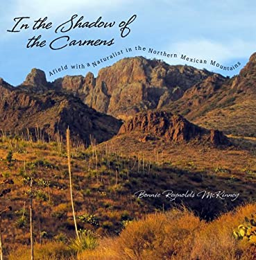 In the Shadow of the Carmens: Afield with a Naturalist in the Northern Mexican Mountains 9780896727649