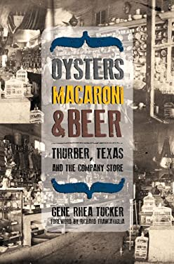 Oysters, Macaroni, and Beer: Thurber, Texas, and the Company Store 9780896727687