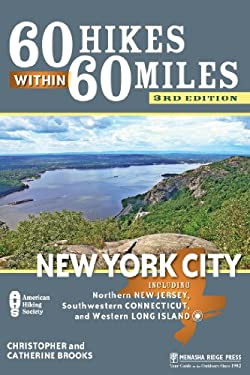 60 Hikes Within 60 Miles: New York City: Including Northern New Jersey, Southwestern Connecticut, and Western Long Island