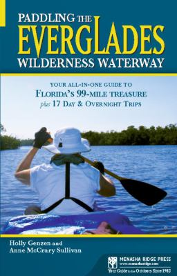 Paddling the Everglades Wilderness Waterway: Your All-In-One Guide to Florida's 99-Mile Treasure Plus 17 Day & Overnight Trips 9780897328982