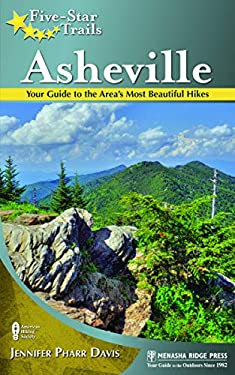 Five-Star Trails: Asheville: Your Guide to the Area's Most Beautiful Hikes 9780897329200