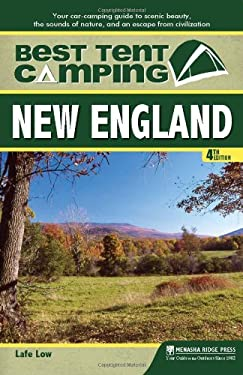 Best Tent Camping: New England: Your Car-Camping Guide to Scenic Beauty, the Sounds of Nature, and an Escape from Civilization 9780897329644