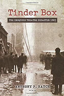 Tinder Box: The Iroquois Theatre Disaster 1903 9780897336093