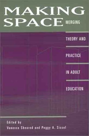 Making Space: Merging Theory and Practice in Adult Education 9780897896016