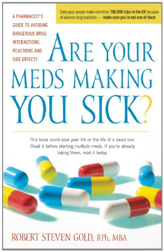 Are Your Meds Making You Sick?: A Pharmacist's Guide to Avoiding Dangerous Drug Interactions, Reactions, and Side-Effects 9780897935708