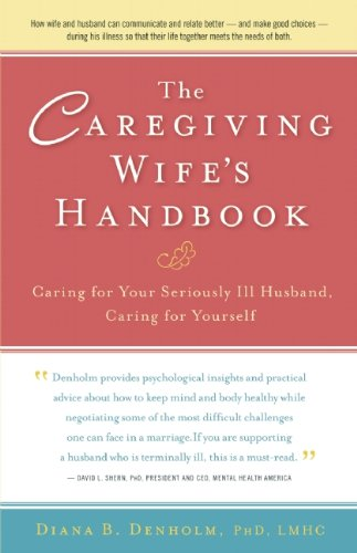 The Caregiving Wife's Handbook: Caring for Your Seriously Ill Husband, Caring for Yourself 9780897936057