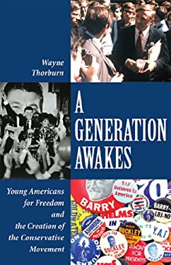A Generation Awakes: Young Americans for Freedom and the Creation of the Conservative Movement 9780898031683